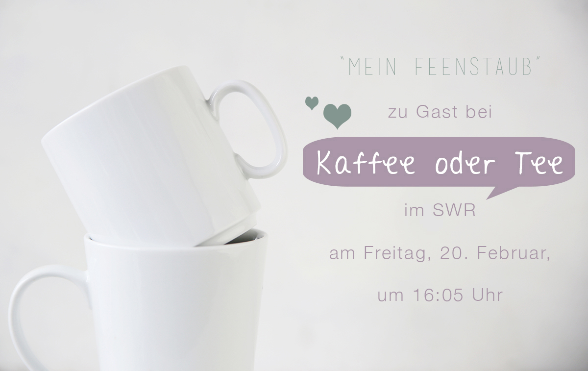 live zu gast bei kaffee oder tee 20 februar mein feenstaub. Black Bedroom Furniture Sets. Home Design Ideas